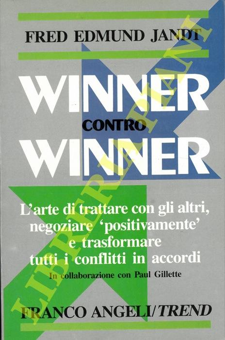 Winner contro winner. L'arte di trattare con gli altri, negoziare 'positivamente' e trasformare tutti i conflitti in accordi. In collaborazione con Paul Gillette.