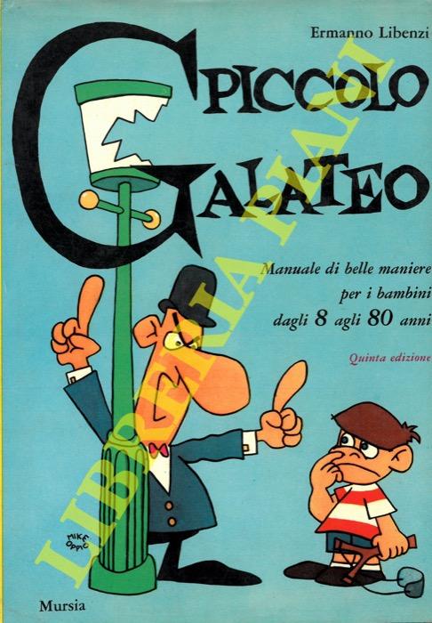 Piccolo Galateo. Manuale di belle maniere per i bambini dagli 8 agli 80 anni.