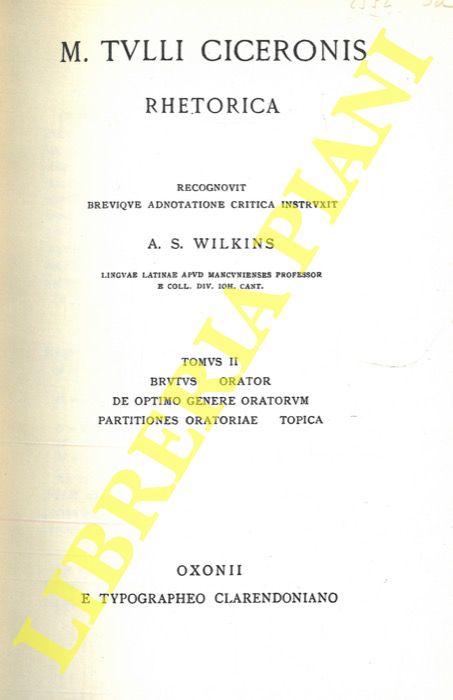 M. Tulli Ciceronis. Rhetorica. Tomus I: Libros de oratore tres continens. Tomus II: Brutus, Orator, De optimo genere oratorum, Partitiones oratoriae, Topica.
