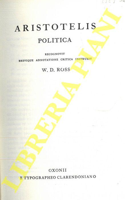 Aristotelis. Politica. Recognovit brevique adnotatione critica instruxit W. D. Ross.