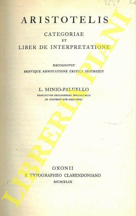 Aristotelis. Categoriae et liber de interpretatione. Recognovit brevique adnotatione critica instruxit L. Minio-Paluello.