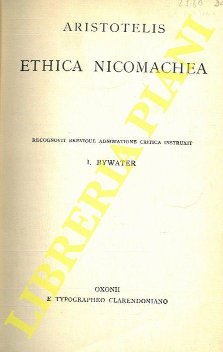 Aristotelis. Ethica Nicomachea. Recognovit brevique adnotatione critica instruxit L. Bywater.