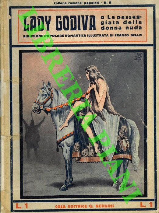 Lady Godiva o La passeggiata della donna nuda. Romanzo di leggenda passionale.