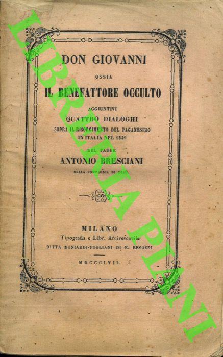 Don Giovanni ossia Il benefattore occulto. Aggiuntivi quattro dialoghi sopra il risorgimento del paganesimo in Italia nel 1849.