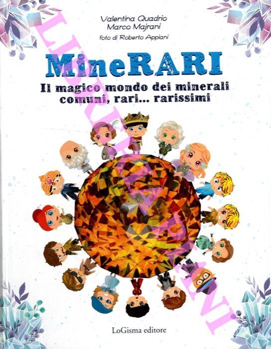 MineRARI. Il magico mondo dei minerali, comuni, rari... rarissimi.