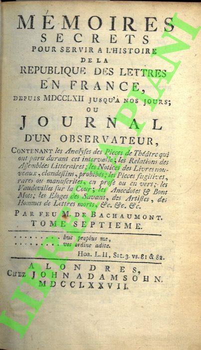 Mémoires secrets pour servir à l'histoire de la république des lettres en France depuis MDCCLXII jusqu'à nos jours ou Journal d'un obervateur, .... . Tome Second.