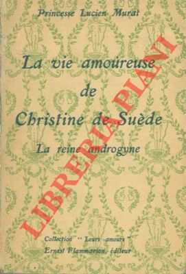 La vie amoùreuse de Christine de Suéde. La reine androgyne.