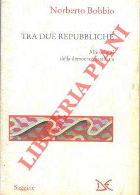 Tra due republche. alle origini della democrazia italiana.