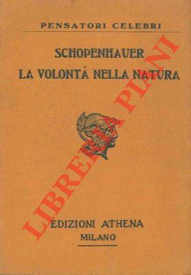 La volontà della natura. Esposizione delle conferme che la Filosofia dell'Autore ha trovato nelle scienze empiriche dopo la sua apparizione.