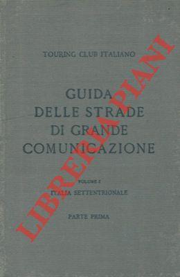 Guida itineraria delle strade di grande comunicazione e di particolare interesse turistico dell'Italia. Italia Settentrionale. Parte prima.