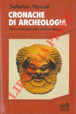 Cronache di archeologia. Nuove rivelazioni sulle civiltà scomparse.
