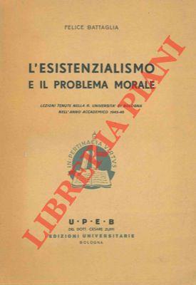 L'esistenzialismo e il problema morale. Lezioni tenute nella R. Università di Bologna nell'anno accademico 1945-46.
