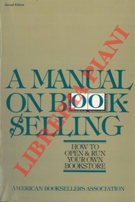 A manual on bookselling. How to open and run your own bookstore.