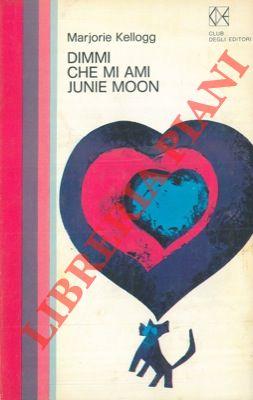 Dimmi che mi ami Junie Moon.