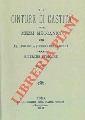 4-79015 – Le cinture di castità ovvero mezzi meccanici per assicurare la fedeltý della donna. Ricerche storiche.
