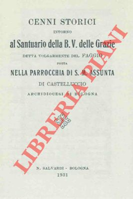 4-79016 – Cenni storici intorno al Santuario della B.V. delle Grazie detta volgarmente del faggio posta nella Parrocchia di S.M. Assunta di Castelluccio.