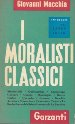 I moralisti classici. Da Machiavelli a La Bruyere.