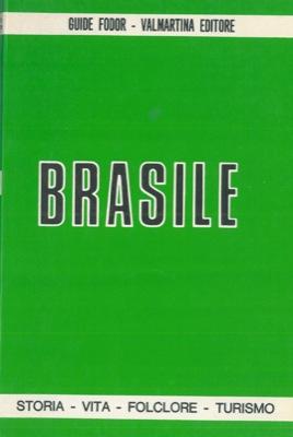 Brasile. Storia - Vita - Folclore - Turismo.