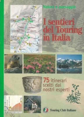 I sentieri del Touring in Italia. 75 itinerari scelti dai nostri esperti.