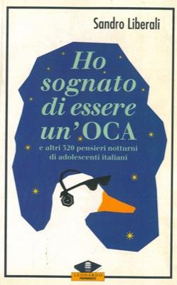 Ho sognato di essere un'oca e altri 320 pensieri notturni di adolescenti italiani.