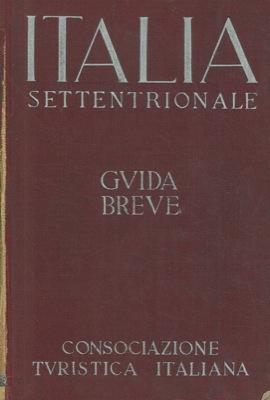 Italia settentrinale. Guida breve. Volume I.