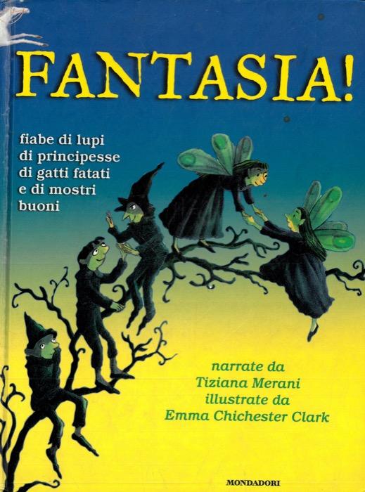 Fantasia! Fiabe di lupi di principesse di gatti fatati e di mostri buoni.