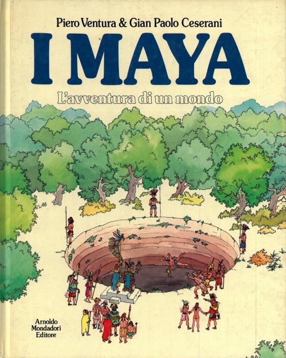 I Maya. L'avventura di un mondo.